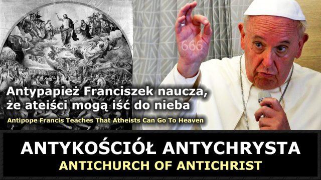 Antypapież Franciszek naucza że ateiści mogą iść do nieba