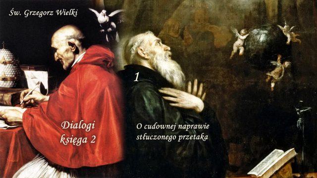 Św. Grzegorz Wielki - Dialogi, księga 2 - O cudownej naprawie stłuczonego przetaka